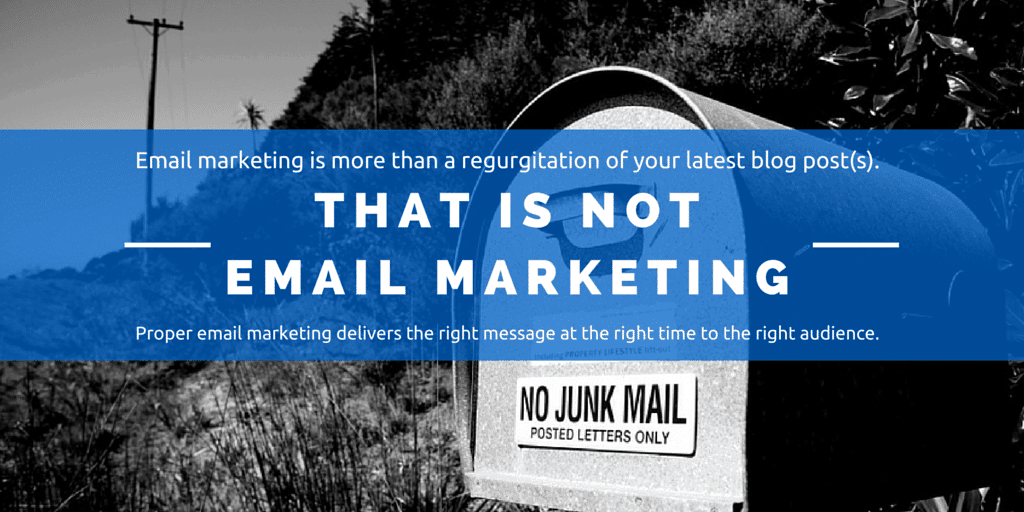 Email marketing is more than a regurgitation of your latest blog posts.